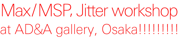 Max/MSP,Jitter workshop at AD&A gallery!!!!!